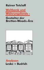 Weltbank Und Wahrungsfonds -- Gestalter Der Bretton-Woods-Ara af Rainer Tetzlaff