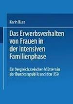 Das Erwerbsverhalten Von Frauen in Der Intensiven Familienphase af Karin Kurz, Karin Kurz