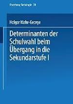 Determinanten Der Schulwahl Beim Ubergang in Die Sekundarstufe I af Holger Mahr-George, Holger Mahr-George