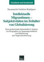 Intellektuelle Migrantinnen -- Subjektivitäten Im Zeitalter Von Globalisierung