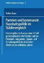 Parteien Und Kommunale Haushaltspolitik Im Stadtevergleich af Volker Kunz, Volker Kunz