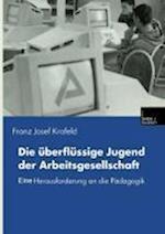 Die Uberflussige Jugend Der Arbeitsgesellschaft af Franz Josef Krafeld, Franz Josef Krafeld