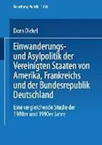 Einwanderungs- Und Asylpolitik Der Vereinigten Staaten Von Amerika, Frankreichs Und Der Bundesrepublik Deutschland af Doris Dickel