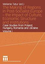 The Making of Regions in Post-Socialist Europe - the Impact of Culture, Economic Structure and Institutions : Case Studies from Poland, Hungary, Roman