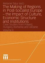 The Making of Regions in Post-Socialist Europe the Impact of Culture, Economic Structure and Institutions: Case Studies from Poland, Hungary, Romania