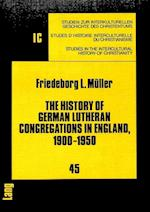 The History of German Lutheran Congregations in England, 1900-1950 (Studien Zur Interkulturellen Geschichte Des Christentums E, nr. 45)