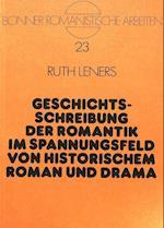 Geschichtsschreibung Der Romantik Im Spannungsfeld Von Historischem Roman Und Drama (Bonner Romanistische Arbeiten, nr. 23)