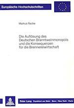 Die Aufloesung Des Deutschen Branntweinmonopols Und Die Konsequenzen Fuer Die Brennereiwirtschaft (Europaeische Hochschulschriften European University Studie, nr. 874)