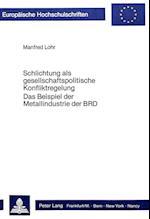 Schlichtung ALS Gesellschaftspolitische Konfliktregelung (Europaeische Hochschulschriften European University Studie, nr. 520)