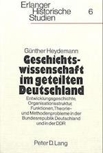 Geschichtswissenschaft Im Geteilten Deutschland af Gunther Heydemann, Geunther Heydemann