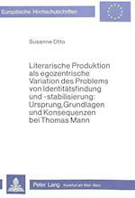 Literarische Produktion ALS Egozentrische Variation Des Problems Von Identitaetsfindung Und -Stabilisierung (Europaeische Hochschulschriften European University Studie, nr. 477)