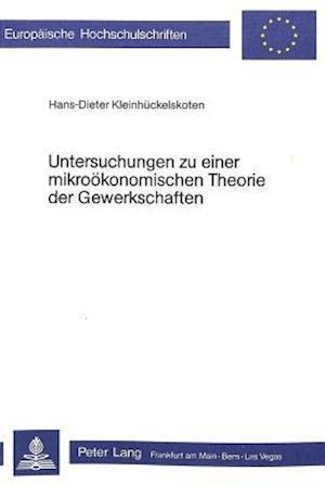 Untersuchungen Zu Einer Mikrooekonomischen Theorie Der Gewerkschaften