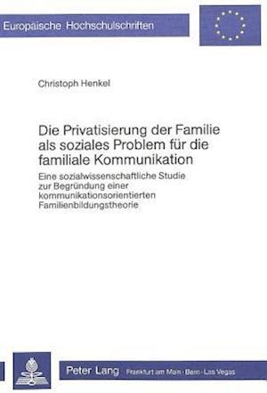 Die Privatisierung Der Familie ALS Soziales Problem Fuer Die Familiale Kommunikation