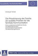Die Privatisierung Der Familie ALS Soziales Problem Fuer Die Familiale Kommunikation af Christoph Henkel
