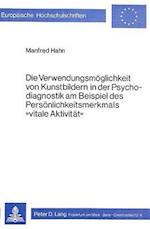 Die Verwendungsmoeglichkeit Von Kunstbildern in Der Psychodiagnostik Am Beispiel Des Persoenlichkeitsmerkmals -Vitale Aktivitaet- (European University Papers Series III History Paleography, nr. 55)