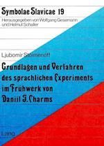 Grundlagen Und Verfahren Des Sprachlichen Experiments Im Fruehwerk Von Daniil J. Charms (Symbolae Slavicae, nr. 19)