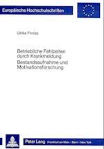Betriebliche Fehlzeiten Durch Krankmeldung. Bestandsaufnahme Und Motivationsforschung (Europaeische Hochschulschriften European University Studie, nr. 478)