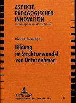 Bildung Im Strukturwandel Von Unternehmen (Aspekte Paedagogischer Innovation, nr. 8)