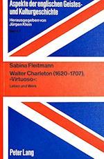Walter Charleton (1620-1707), -Virtuoso- (Aspekte Der Englischen Geistes Und Kulturgeschichte Aspec, nr. 7)