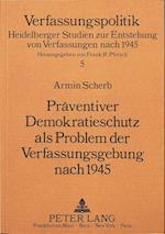 Praeventiver Demokratieschutz ALS Problem Der Verfassungsgebung Nach 1945 af Armin Scherb