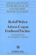 Johann Caspar Ferdinand Fischer (Quellen Und Studien Zur Musikgeschichte Von Der Antike Bis i, nr. 18)