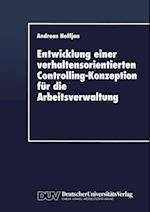 Entwicklung Einer Verhaltensorientierten Controlling-Konzeption Für Die Arbeitsverwaltung (Duv Wirtschaftswissenschaft)