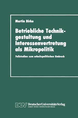 Betriebliche Technikgestaltung und Interessenvertretung als Mikropolitik