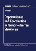 Opportunismus Und Koordination in Teamorientierten Strukturen (Gabler Edition Wissenschaft)