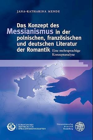 Das Konzept des Messianismus in der polnischen, französischen und deutschen Literatur der Romantik