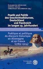 Poetik Und Politik Des Geschichtsdiskurses. Deutschland Und Frankreich Im Langen 19. Jahrhundert/Poetique Et Politique Du Discours Historique En Allem (Germanisch romanische Monatsschrift Beihefte, nr. 78)