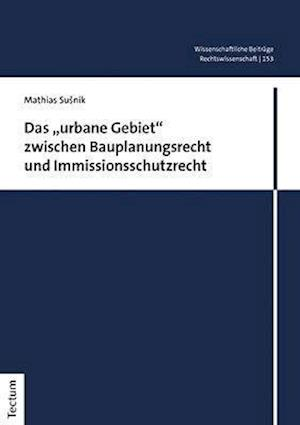 """Das """"urbane Gebiet"""" zwischen Bauplanungsrecht und Immissionsschutzrecht"""