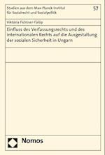Einfluss Des Verfassungsrechts Und Des Internationalen Rechts Auf Die Ausgestaltung Der Sozialen Sicherheit in Ungarn (Studien Aus Dem Max Planck Institut Fur Sozialrecht Und Sozi, nr. 57)
