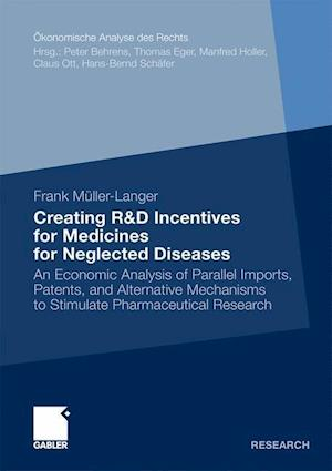 Creating R&D Incentives for Medicines for Neglected Diseases : An Economic Analysis of Parallel Imports, Patents, and Alternative Mechanisms to Stimul