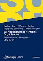 Wertschopfungsorientierte Organisation af Carsten Brehm, Wolfgang Buchholz, Norbert Bach