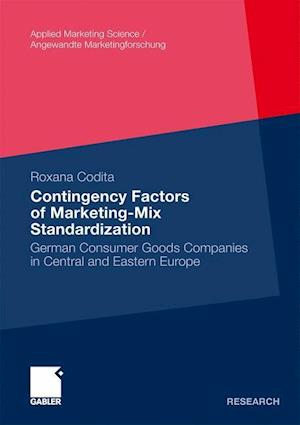 Contingency Factors of Marketing-Mix Standardization : German Consumer Goods Companies in Central and Eastern Europe