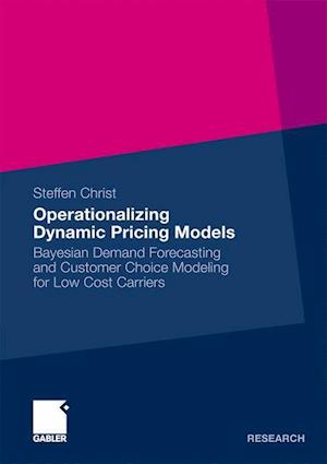 Operationalizing Dynamic Pricing Models : Bayesian Demand Forecasting and Customer Choice Modeling for Low Cost Carriers