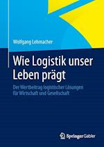 Wie Logistik Unser Leben Pragt af Heike Steinmetz, Wolfgang Lehmacher