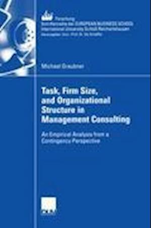 Task, Firm Size, and 0rganizational Structure in Management Consulting: An Empirical Analysis from a Contingengy Perspective