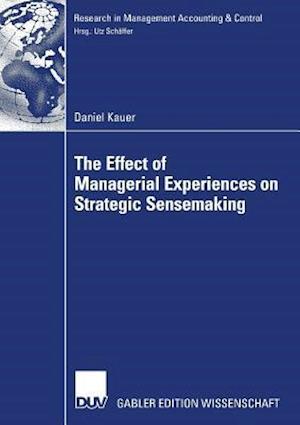 Bog, hæftet The Effect of Managerial Experiences on Strategic Sensemaking af Daniel Kauer