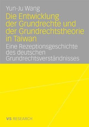 Die Entwicklung der Grundrechte und der Grundrechtstheorie in Taiwan af Yun-Ju Wang