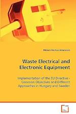 Waste Electrical and Electronic Equipment - Implementation of the EU Directive - Common Objectives and Different Approaches in Hungary and Sweden