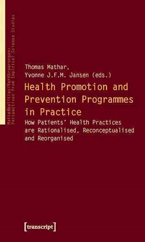 Health Promotion and Prevention Programmes in Pr - How Patients' Health Practices are Rationalised, Reconceptualised and Reorganised