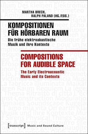 Kompositionen fur hoerbaren Raum / Compositions f - Die fruhe elektroakustische Musik und ihre Kontexte / The Early Electroacoustic Music and Its
