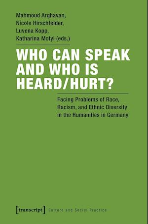 Who Can Speak and Who Is Heard/Hurt? - Facing Problems of Race, Racism, and Ethnic Diversity in the Humanities in Germany