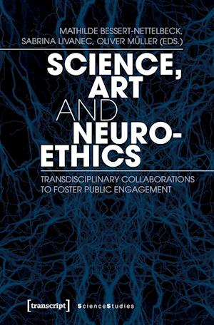 Science, Art, and Neuroethics - Transdisciplinary Collaborations to Foster Public Engagement