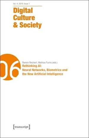 Digital Culture & Society (DCS) - Vol. 4, Issue 1/2018 - Rethinking AI: Neural Networks, Biometrics and the New Artificial Intelligence