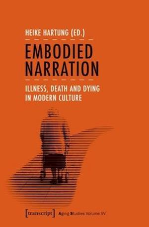 Embodied Narration - Illness, Death, and Dying in Modern Culture
