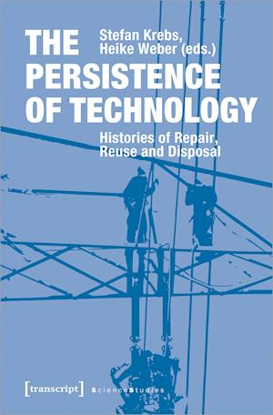 The Persistence of Technology - Histories of Repair, Reuse, and Disposal