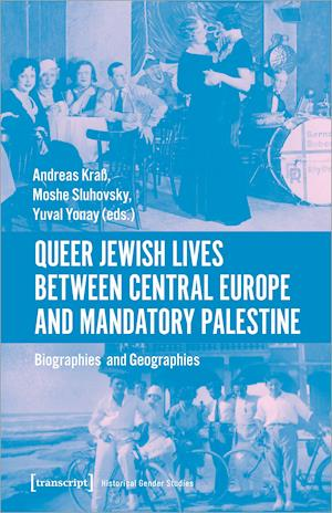 Queer Jewish Lives Between Central Europe and Ma - Biographies and Geographies, 1870-1960