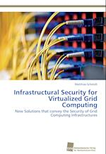 Infrastructural Security for Virtualized Grid Computing af Matthias Schmidt, Schmidt Matthias